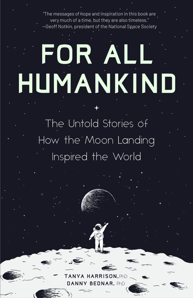 For All Humankind: The Untold Stories of How the Moon Landing Inspired the World by Tanya Harrison and Danny Bednar
