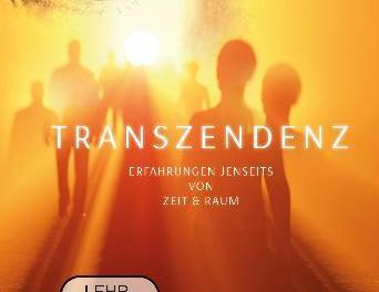 Transzendenz: Erfahrungen jenseits von Zeit und Raum