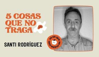 5 cosas que no traga... Santi Rodríguez