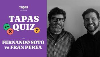 Tapas Quiz: Fran Perea y Fernando Soto, a examen