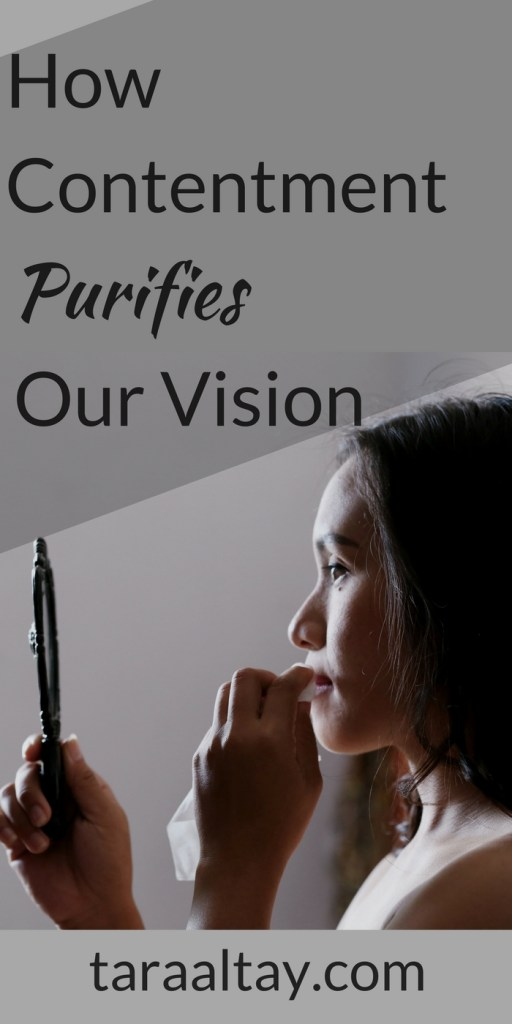 Discover how contentment purifies your vision. It more simple than you think. For more encouragement visit taraaltay.com