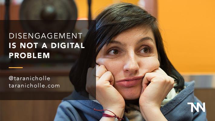 Disengagement is not a digital problem