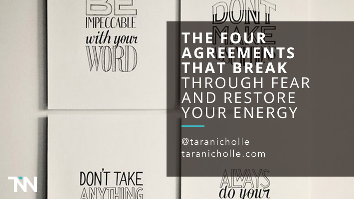 The Four Agreements That Break Through Fear And Restore Your Energy