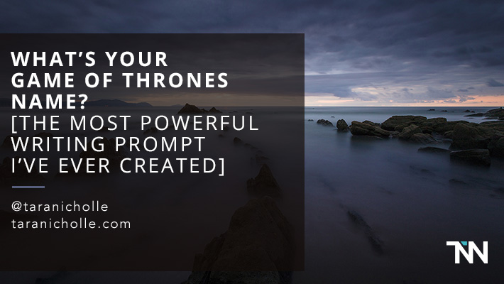 What's Your Game of Thrones Name? The Most Powerful Writing Prompt I've Ever Created