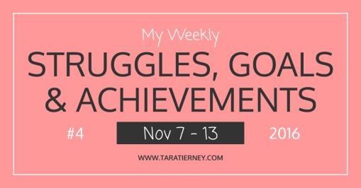 Weekly Struggles Goals Achievements FB 4 | Tara Tierney