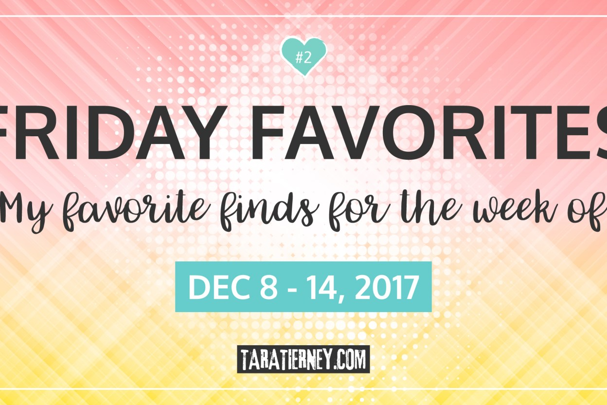 Friday Favorites 2 | December 8-14, 2017 | Tara Tierney