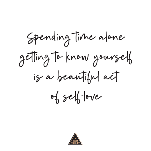 Spending time alone getting to know yourself is a beautiful act of self-love