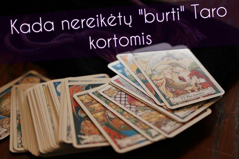 Kada nereikėtų burti Taro kortomis