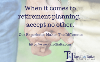 When it Comes Time to Retire – Taroff & Taitz, LLP