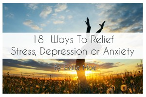 18 Ways To Relief Stress, Depression or Anxiety