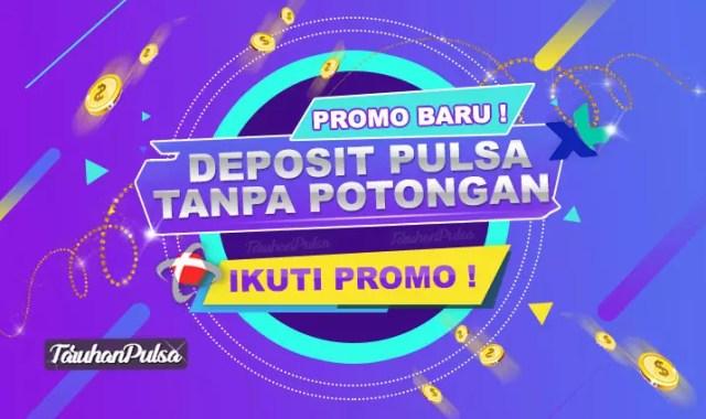 Promo deposit pulsa tanpa potongan