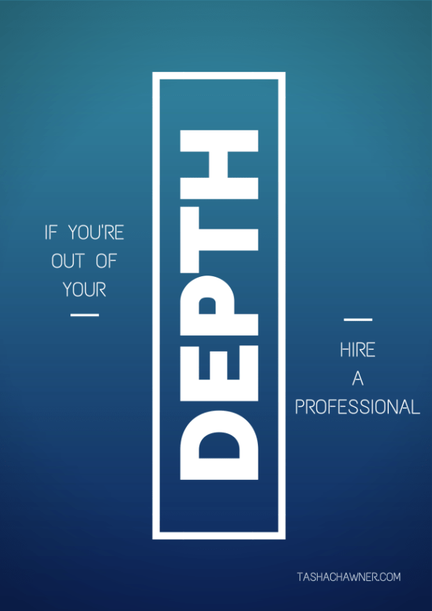 Hire a professional if you're out of your depth