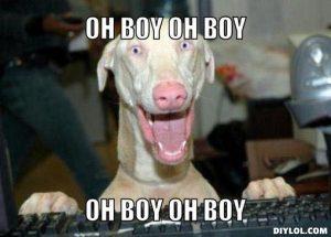 excited-dog-meme-generator-oh-boy-oh-boy-oh-boy-oh-boy-fa3a1f