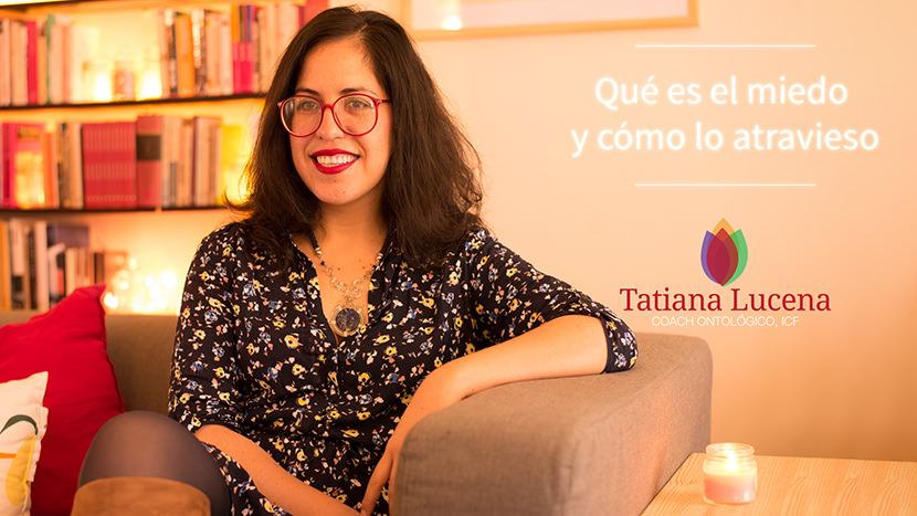 Tatiana-Lucena-tatianalucena.com-coach-ontologico-coaching-personal-YouTube-video-Que-es-el-miedo-y-como-lo-atravieso