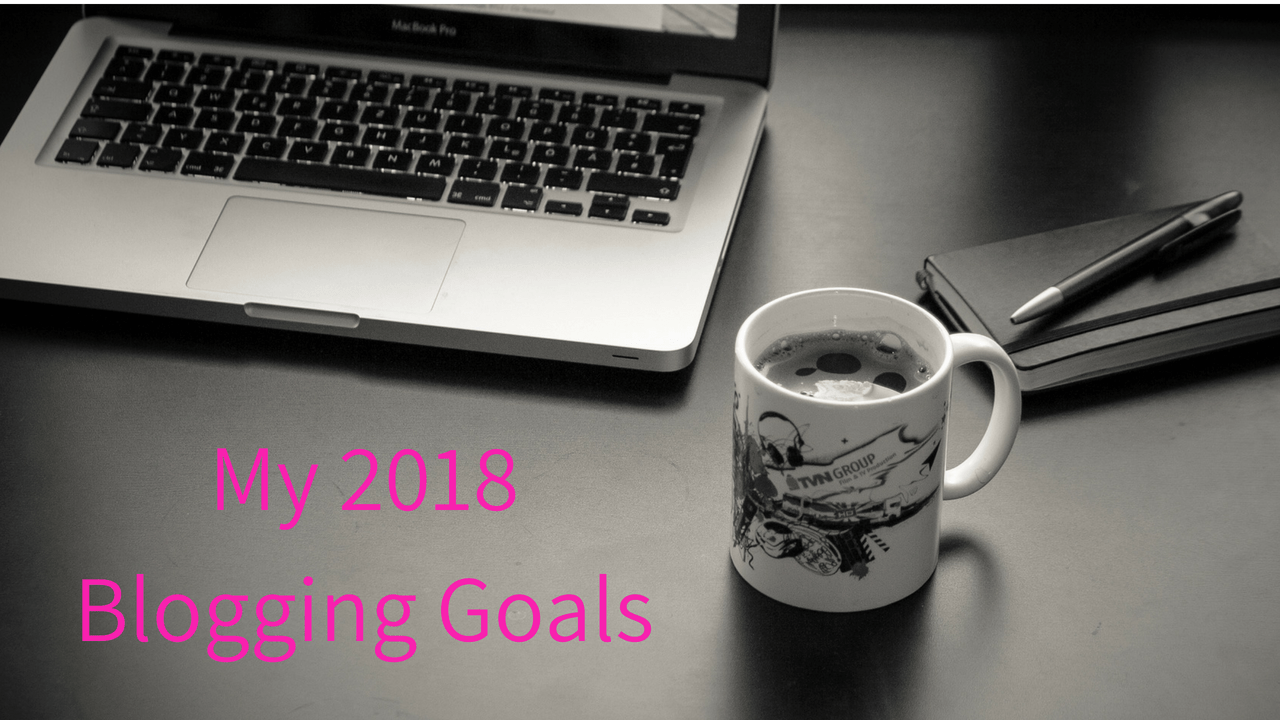 blogging goals for 2018 first month new blogger goal
