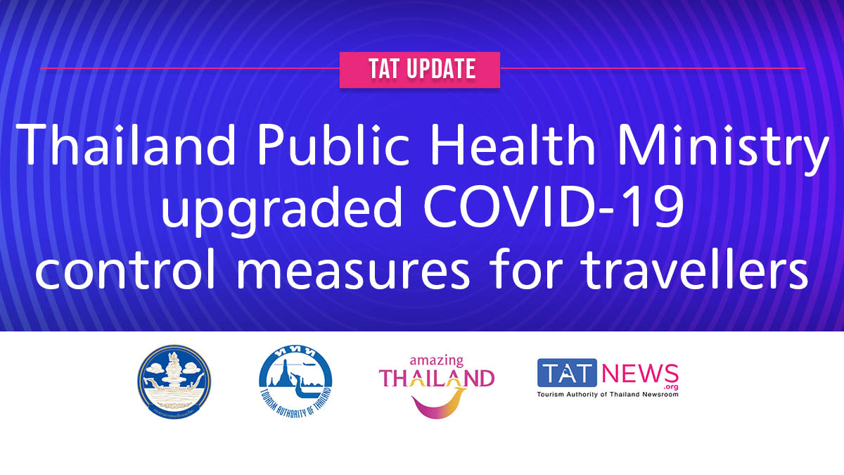 TAT update: Thailand Public Health Ministry upgraded COVID-19 control measures for travellers
