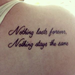 Frase: Nothing lasts forever. Nothing stays the same.