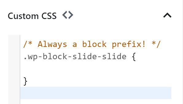 For custom CSS in the Slides & Presentations plugin blocks, always a block prefix: .wp-block-slide-slide {  }
