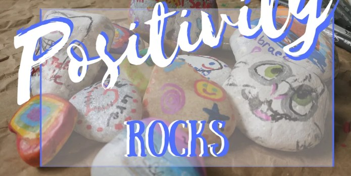Positivity Rocks - How to Paint Rocks and Spread a Positive Message