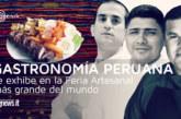 Gastronomía Peruana se exhibe en la Feria Artesanal más grande del mundo