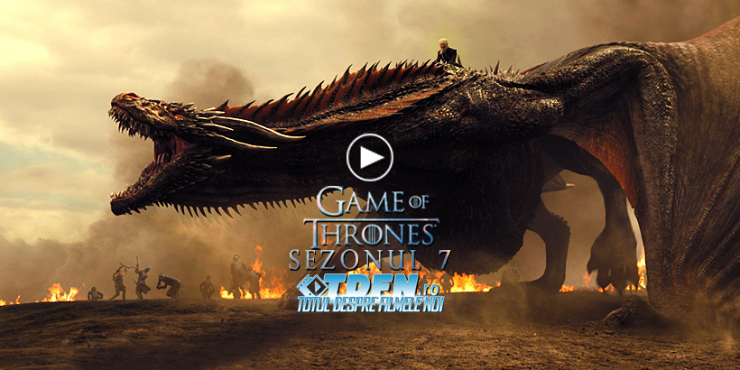 TDFN_RO_Game_Of_Thrones_Trailer_Complet_Sezonul_7