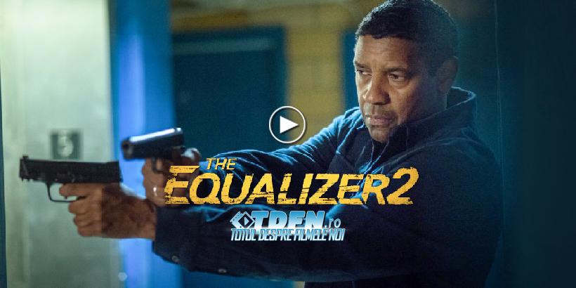 THE EQUALIZER 2: Denzel Washington Este Nemilos În Noul Trailer