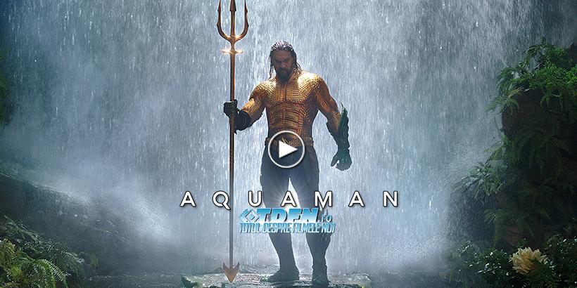 Noul Trailer AQUAMAN Ne Oferă Cinci Minute De Acţiune Fantastică