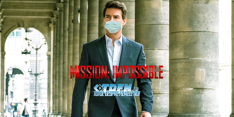 Filmările Pentru MISIUNE: IMPOSIBILĂ 7 Oprite Din Cauza Problemelor Legate De Corona Virus