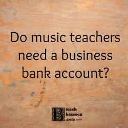 Do music teachers need a business bank account?