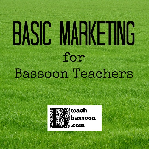 Basic Marketing for Bassoon Teachers - how to grow your studio