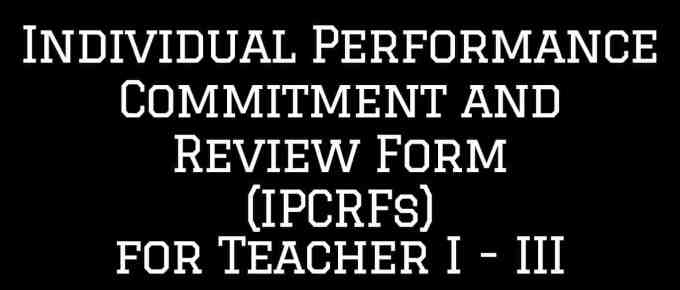 Individual Performance Commitment and Review Form (IPCRFs) for Teacher I - III Full