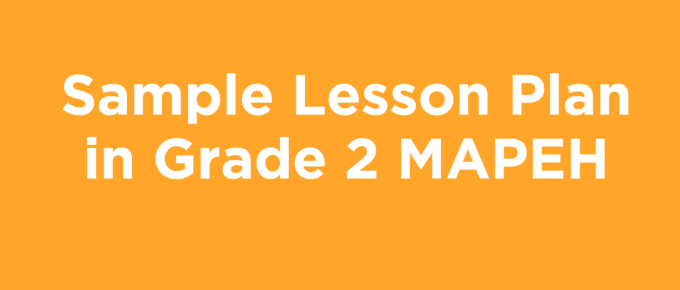 Sample Lesson Plan in Grade 2 MAPEH