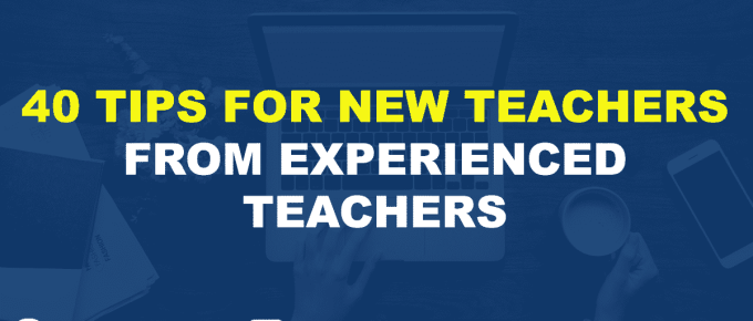 40 TIPS FOR NEW TEACHERS FROM EXPERIENCED TEACHERS