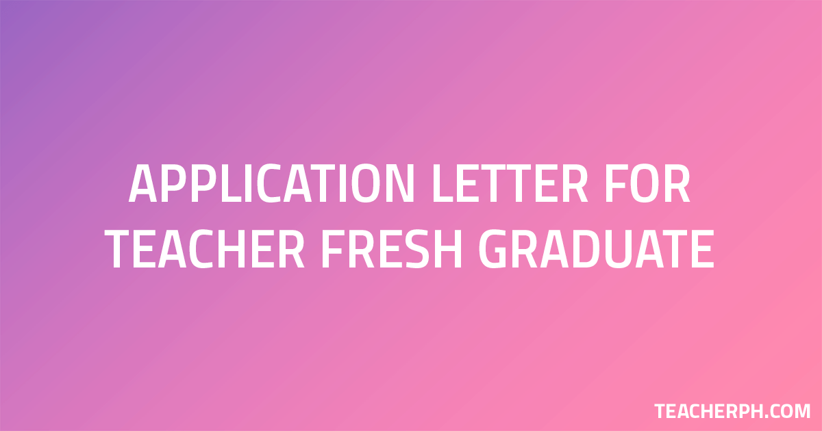 sample application letter for teacher fresh graduate teacherph