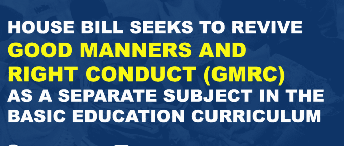 HOUSE BILL SEEKS TO REVIVE GOOD MANNERS AND RIGHT CONDUCT (GMRC) AS A SEPARATE SUBJECT IN THE BASIC EDUCATION CURRICULUM