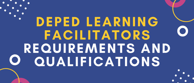 DEPED LEARNING FACILITATORS REQUIREMENTS AND QUALIFICATIONS