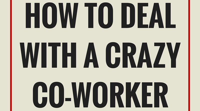 How To Deal WIth a Crazy Co-worker (1)