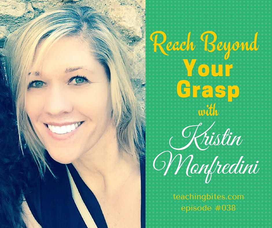 038: Reach Beyond Your Grasp with Kristin Monfredini