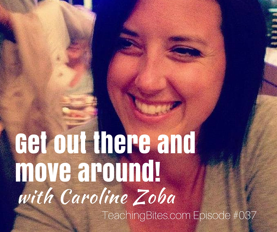 037: Get Out There and Move Around! with Caroline Zoba