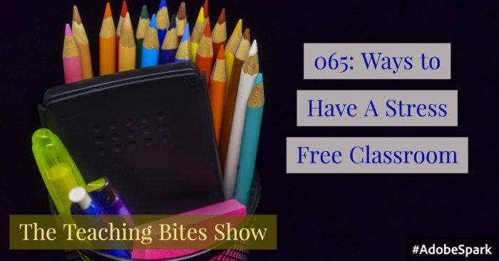 065: Ways to Have a Stress Free Classroom