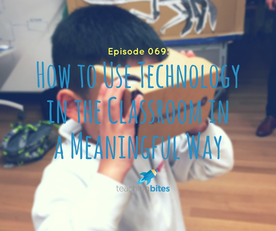 069: How to Use Technology in the Classroom in a Meaningful Way