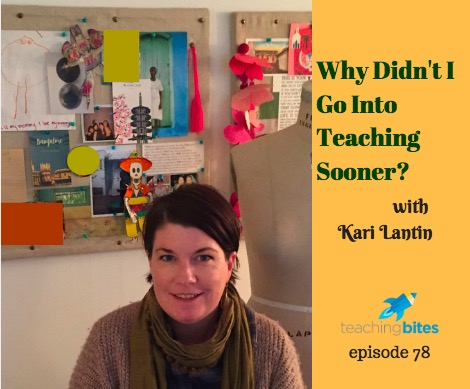 078: Why Didn't I Go Into Teaching Sooner? with Kari Lantin
