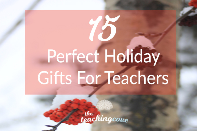 15 Perfect Holiday Gifts For Teachers
