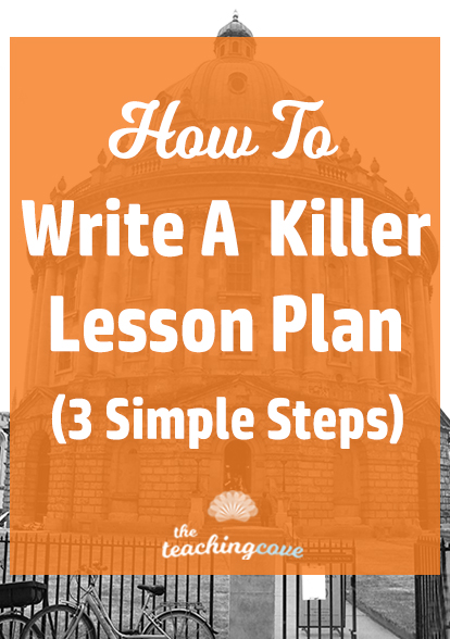 how to write a killer lesson plan 3 simple steps the teaching cove