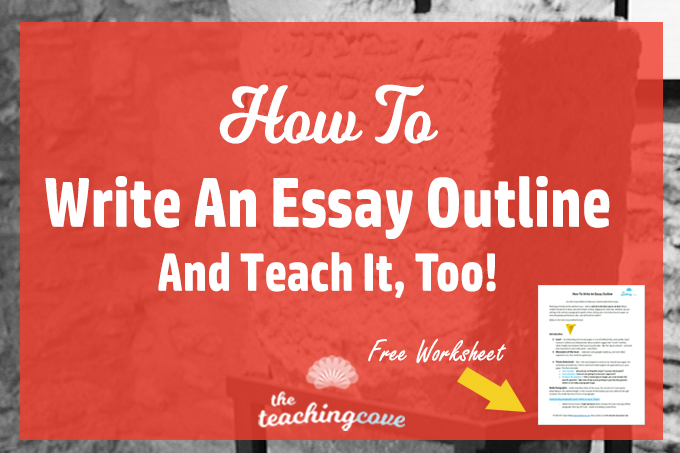 How To Write An Essay Outline & Teach It, Too