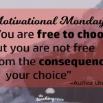 Motivational Monday: You Are Not Free From The Consequences of Your Choice