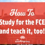 How To Study For (& Teach) The FCE – 8 Top Tips!