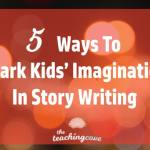 5 Ways To Spark Kids' Imagination In Story Writing