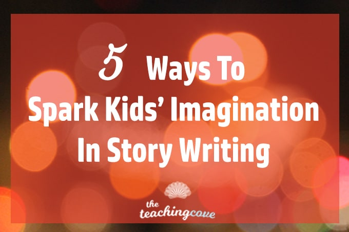 5 Ways To Spark Kids Imagination Story Writing featured