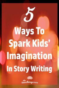 5 Ways To Spark Kids Imagination Story Writing
